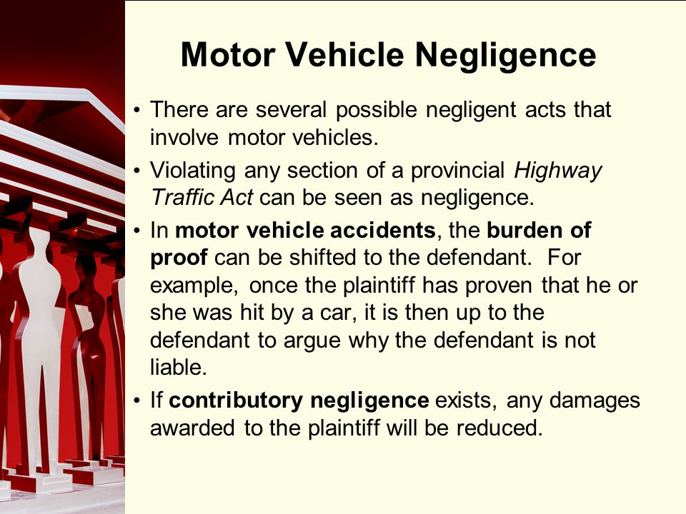 90 Motor Vehicle Negligence There are several possible negligent acts that involve motor vehicles. Violating any section of a provincial Highway Traff