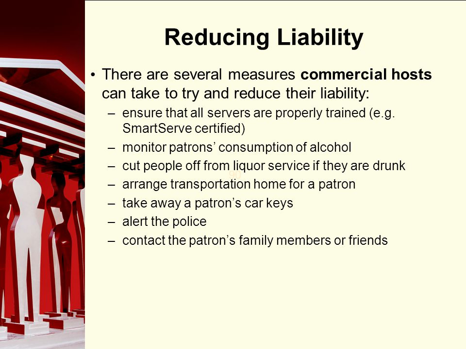 90 Reducing Liability There are several measures commercial hosts can take to try and reduce their liability: –ensure that all servers are properly tr