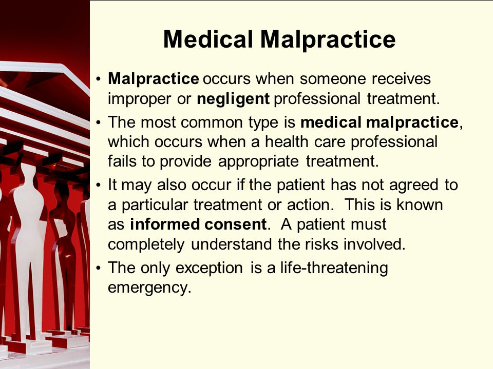 90 Medical Malpractice Malpractice occurs when someone receives improper or negligent professional treatment. The most common type is medical malpract
