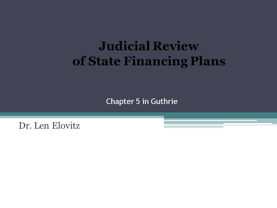 Chapter 5 in Guthrie Dr. Len Elovitz Judicial Review of State Financing Plans