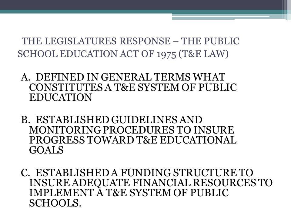 THE LEGISLATURES RESPONSE – THE PUBLIC SCHOOL EDUCATION ACT OF 1975 (T&E LAW) A.