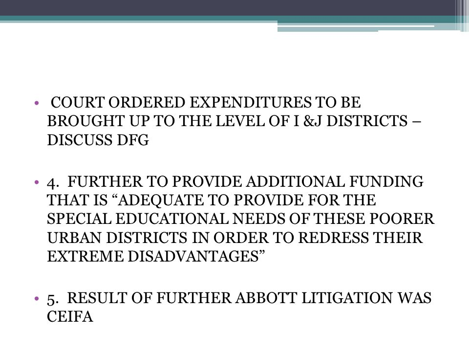 COURT ORDERED EXPENDITURES TO BE BROUGHT UP TO THE LEVEL OF I &J DISTRICTS – DISCUSS DFG 4.