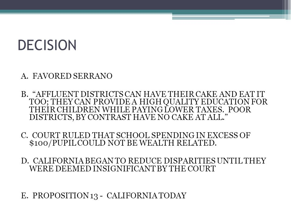 DECISION A. FAVORED SERRANO B. AFFLUENT DISTRICTS CAN HAVE THEIR CAKE AND EAT IT TOO; THEY CAN PROVIDE A HIGH QUALITY EDUCATION FOR THEIR CHILDREN WHI