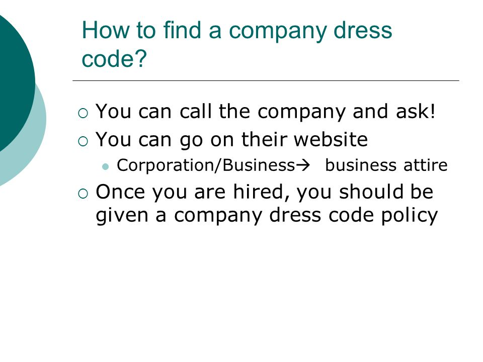 You can call the company and ask! You can go on their website Corporation/Business business attire Once you are hired, you should be given a company d