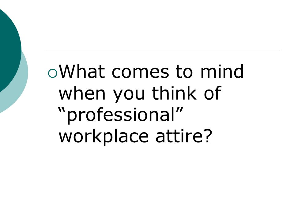 What comes to mind when you think of professional workplace attire?