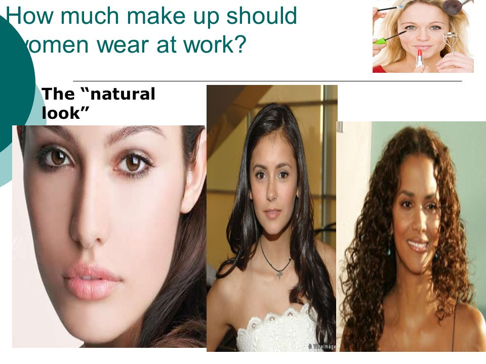 How much make up should women wear at work? The natural look