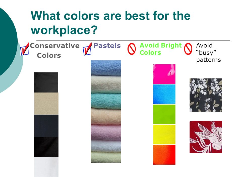 What colors are best for the workplace? Conservative Pastels Colors Avoid Bright Colors Avoid busy patterns