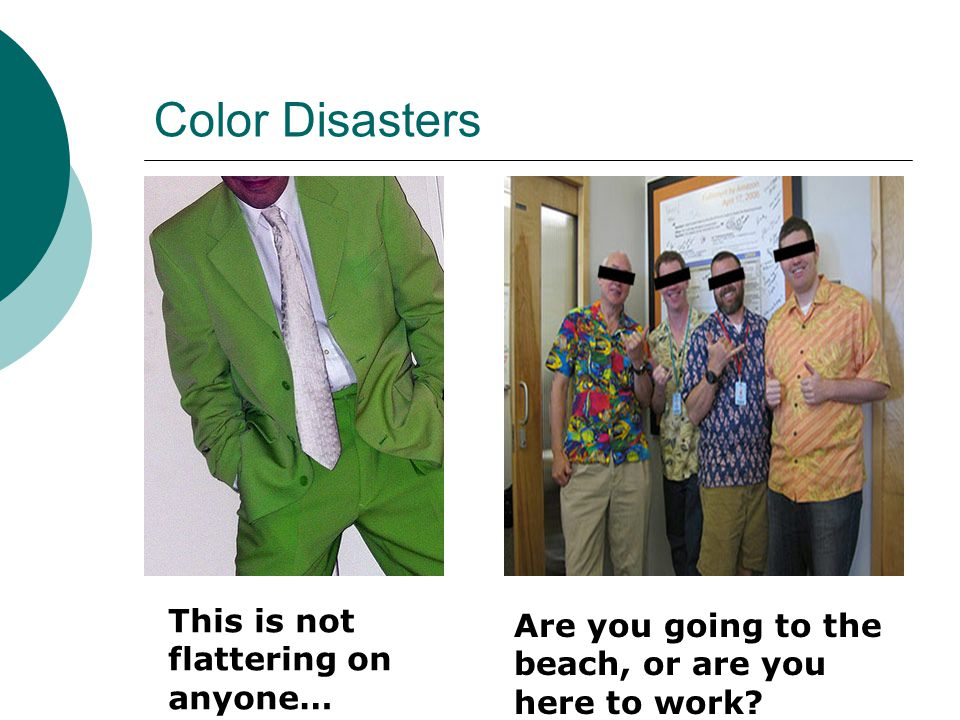 Color Disasters This is not flattering on anyone… Are you going to the beach, or are you here to work?