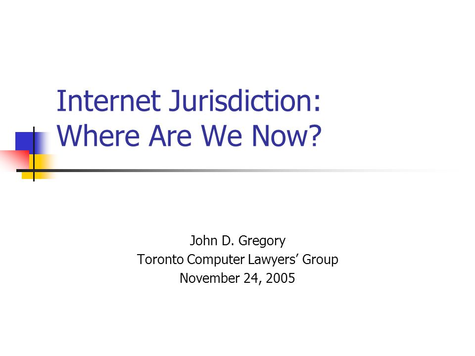 Internet Jurisdiction: Where Are We Now. John D.