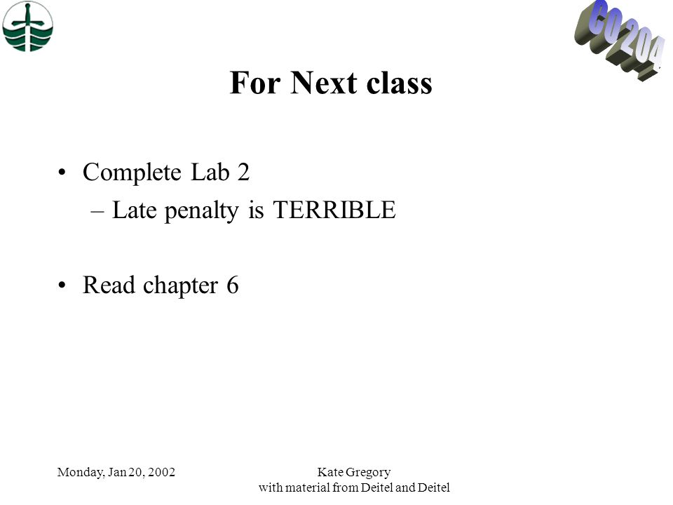 Monday, Jan 20, 2002Kate Gregory with material from Deitel and Deitel For Next class Complete Lab 2 –Late penalty is TERRIBLE Read chapter 6