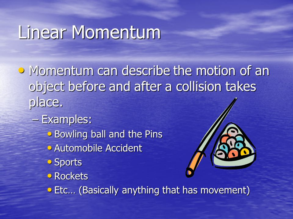 Inertia and Momentum Inertia is the tendency for an object to resist change Inertia is the tendency for an object to resist change –Object at rest, stays at rest –Object in motion, stays in motion Momentum is the tendency for an object to stay in motion Momentum is the tendency for an object to stay in motion Momentum = Inertia in motion Momentum = Inertia in motion