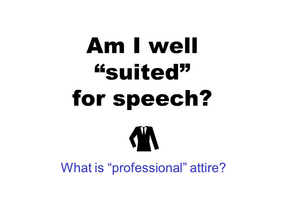 Am I well suited for speech What is professional attire