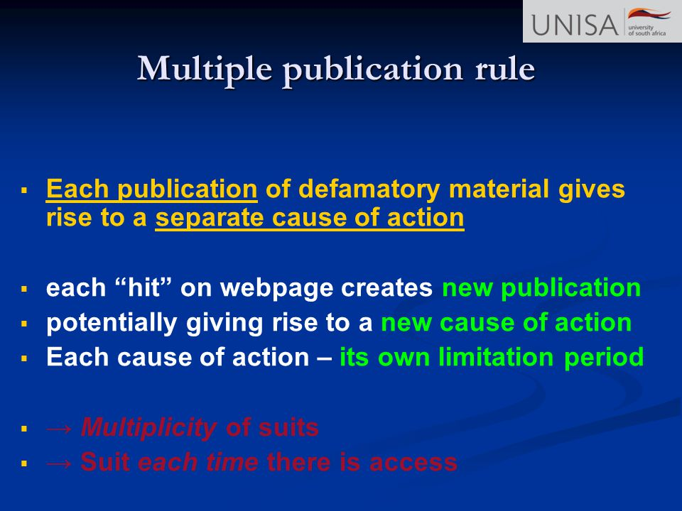 Multiple publication rule Each publication of defamatory material gives rise to a separate cause of action each hit on webpage creates new publication