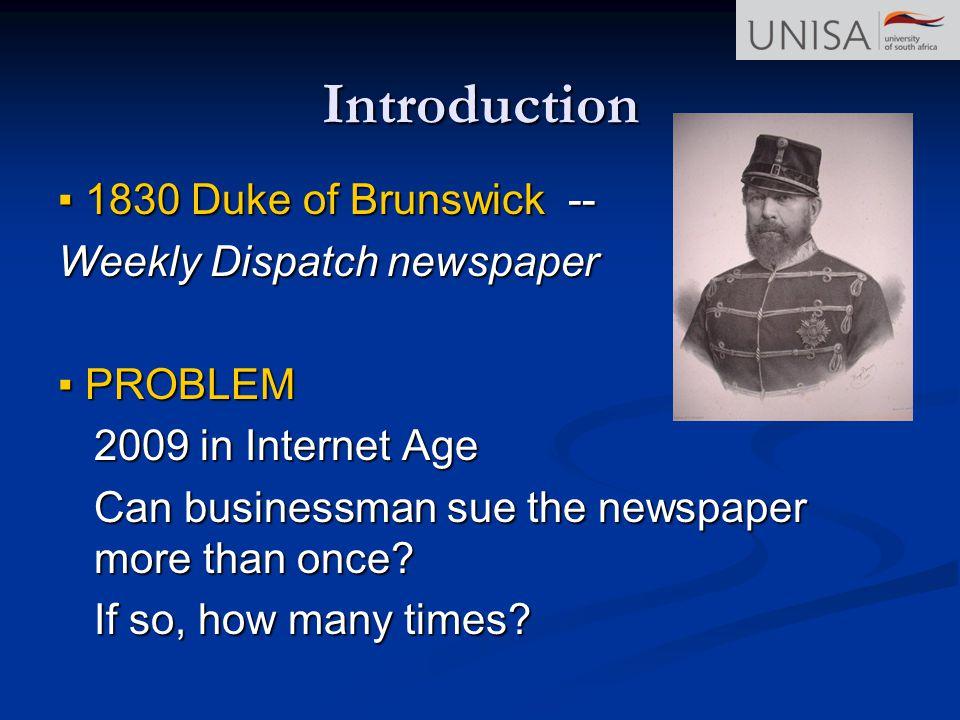 Introduction 1830 Duke of Brunswick -- 1830 Duke of Brunswick -- Weekly Dispatch newspaper PROBLEM PROBLEM 2009 in Internet Age Can businessman sue th