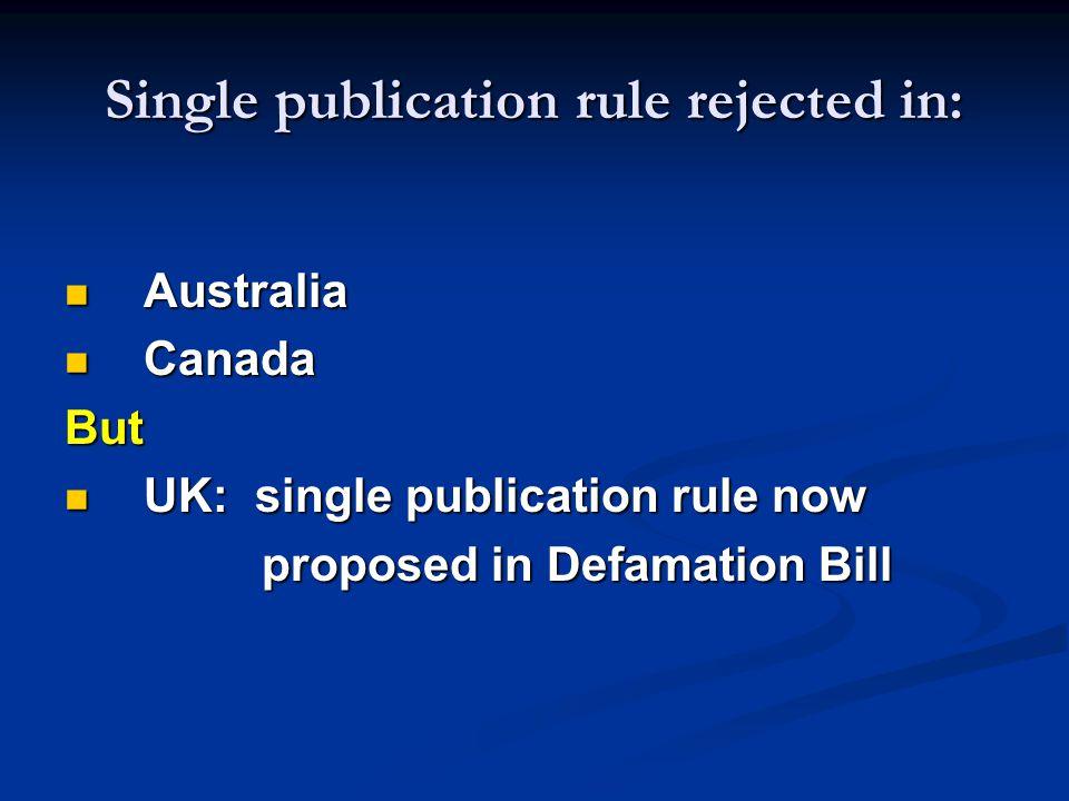 Single publication rule rejected in: Australia Australia Canada CanadaBut UK: single publication rule now UK: single publication rule now proposed in