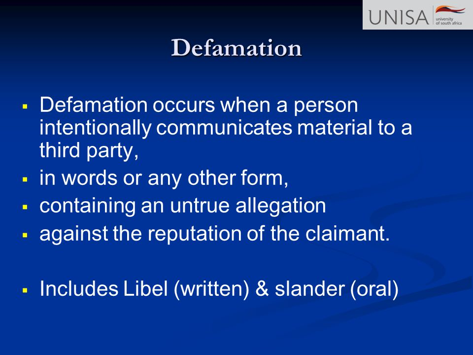 Defamation occurs when a person intentionally communicates material to a third party, in words or any other form, containing an untrue allegation agai