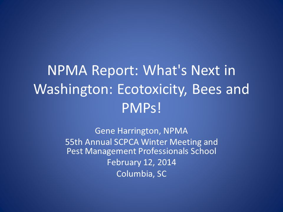 NPMA Report: What s Next in Washington: Ecotoxicity, Bees and PMPs.