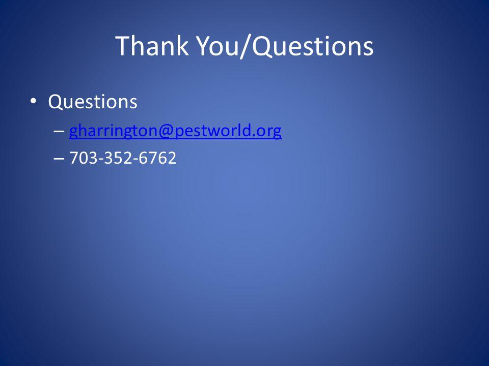 Thank You/Questions Questions – gharrington@pestworld.org gharrington@pestworld.org – 703-352-6762