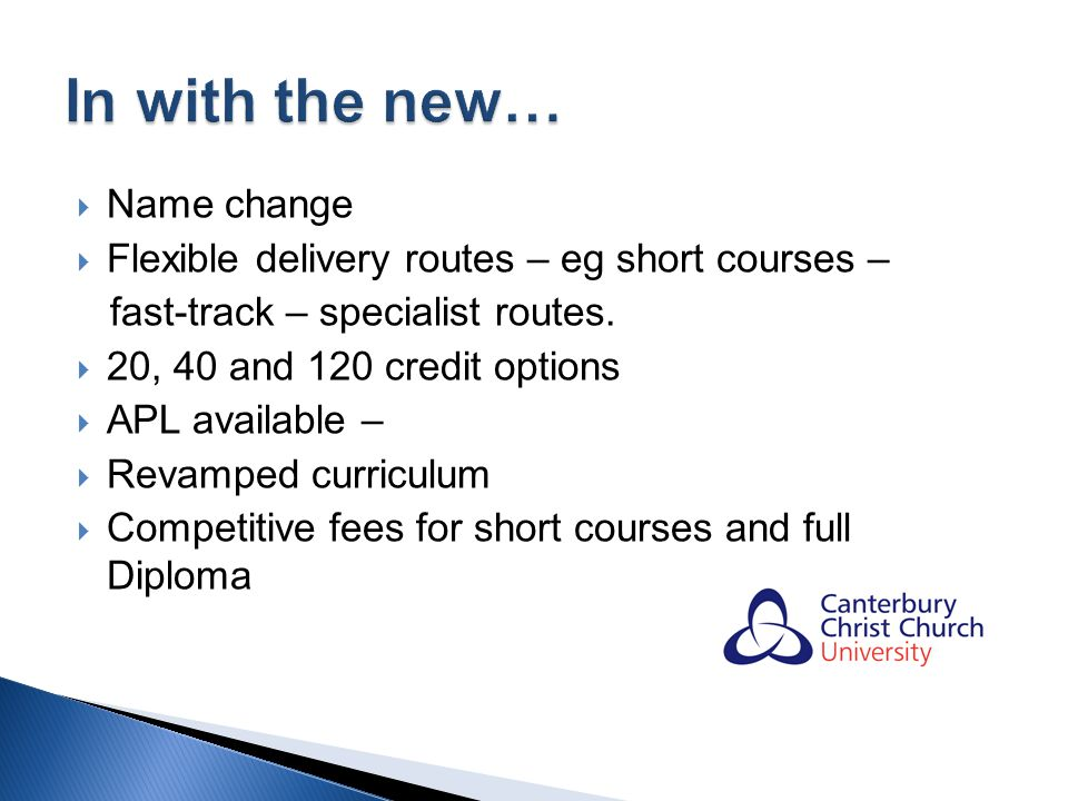 Name change Flexible delivery routes – eg short courses – fast-track – specialist routes.