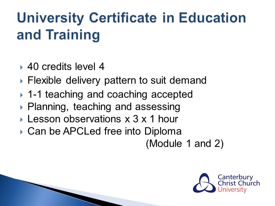 40 credits level 4 Flexible delivery pattern to suit demand 1-1 teaching and coaching accepted Planning, teaching and assessing Lesson observations x 3 x 1 hour Can be APCLed free into Diploma (Module 1 and 2)