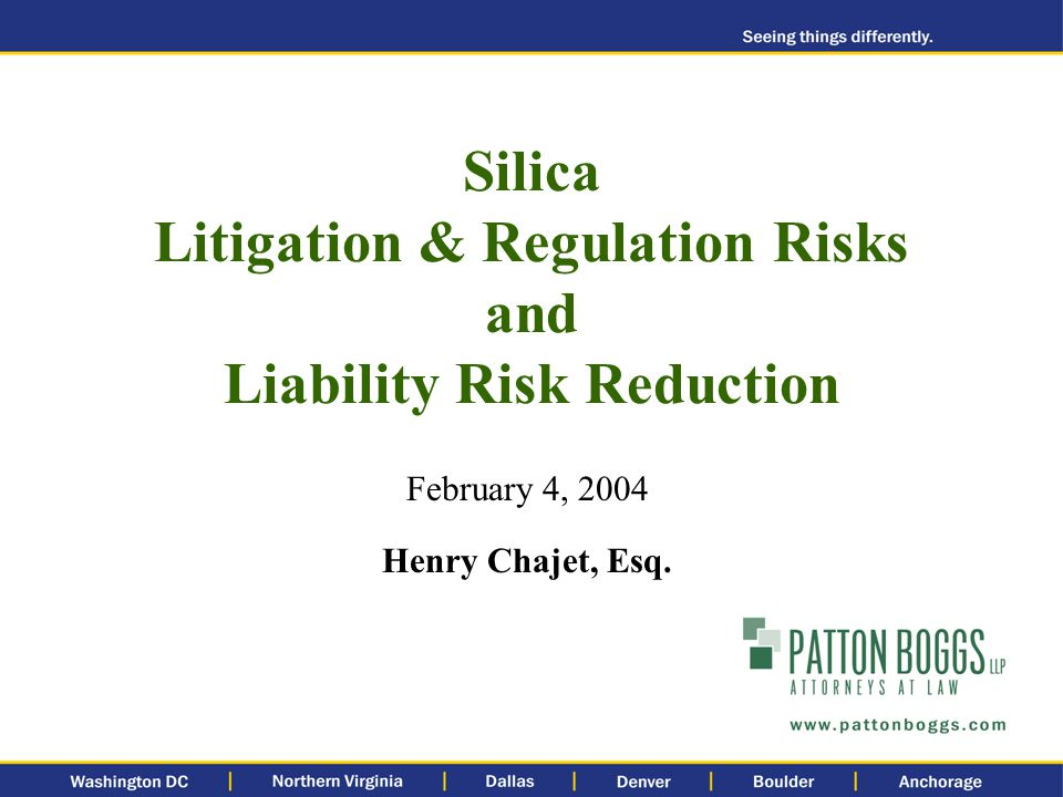 Silica Litigation & Regulation Risks and Liability Risk Reduction February 4, 2004 Henry Chajet, Esq.