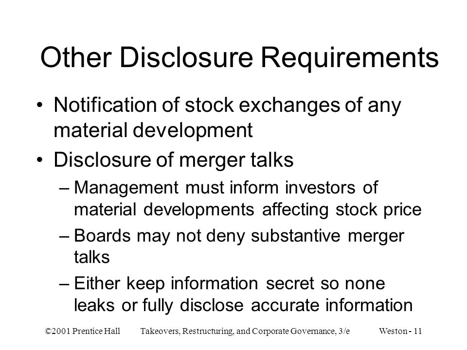 ©2001 Prentice Hall Takeovers, Restructuring, and Corporate Governance, 3/e Weston - 11 Other Disclosure Requirements Notification of stock exchanges