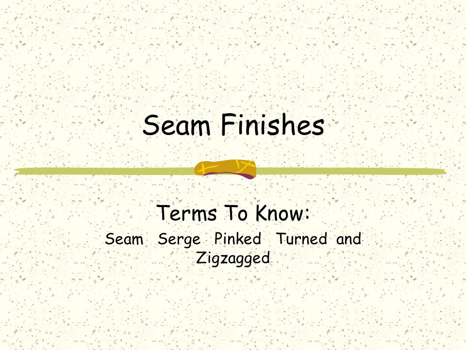 Seam Finishes Terms To Know: Seam Serge Pinked Turned and Zigzagged