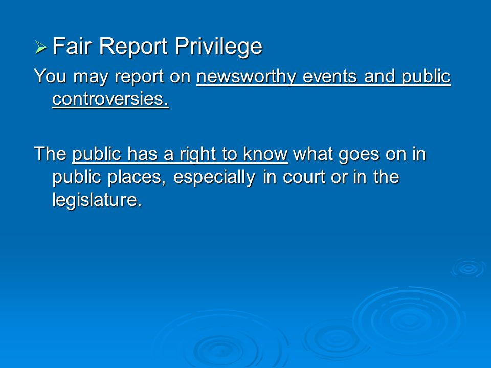 Fair Report Privilege Fair Report Privilege You may report on newsworthy events and public controversies.