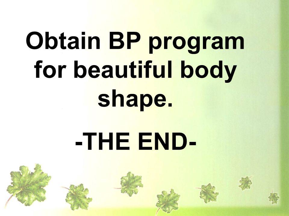 Obtain BP program for beautiful body shape. -THE END-