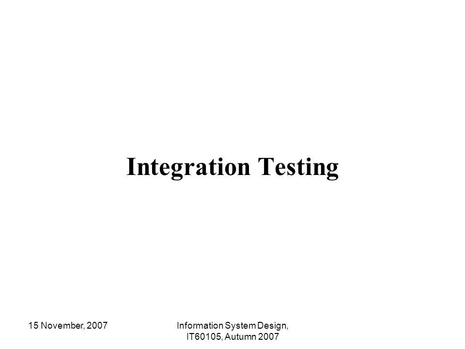 15 November, 2007Information System Design, IT60105, Autumn 2007 Integration Testing
