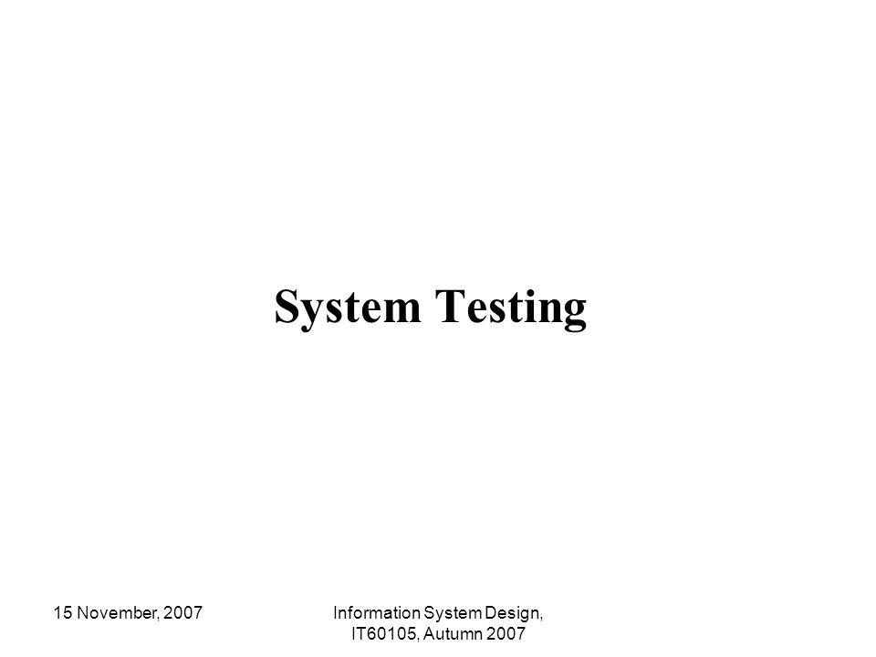 15 November, 2007Information System Design, IT60105, Autumn 2007 System Testing