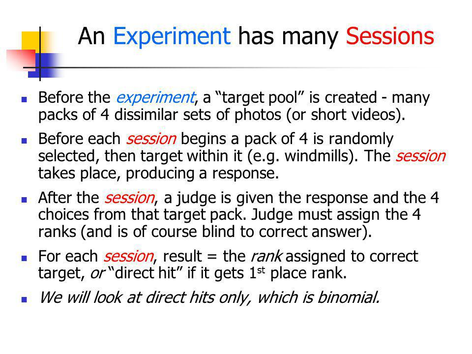 An Experiment has many Sessions Before the experiment, a target pool is created - many packs of 4 dissimilar sets of photos (or short videos). Before