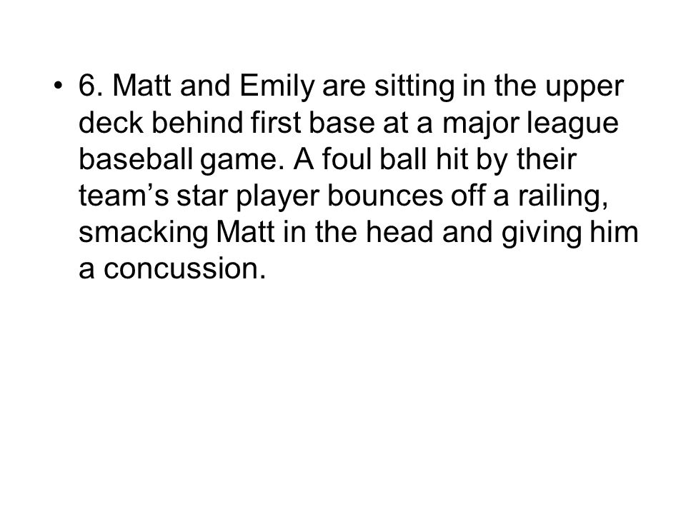 6.Matt and Emily are sitting in the upper deck behind first base at a major league baseball game.