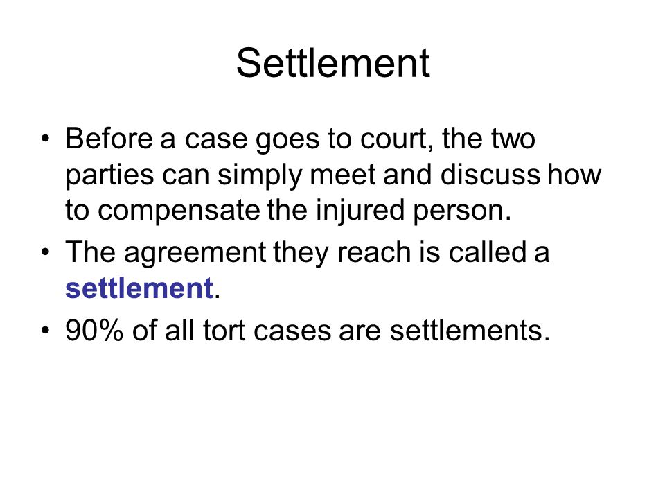 Settlement Before a case goes to court, the two parties can simply meet and discuss how to compensate the injured person.