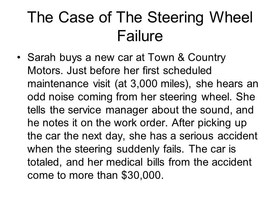 The Case of The Steering Wheel Failure Sarah buys a new car at Town & Country Motors.