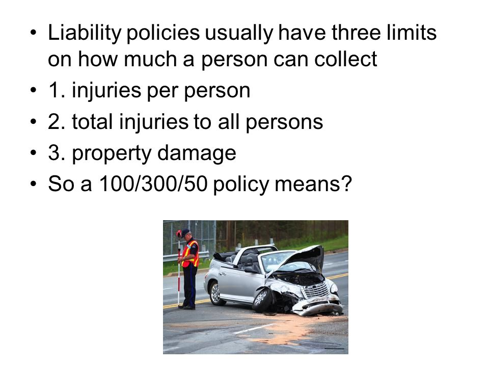 Liability policies usually have three limits on how much a person can collect 1.
