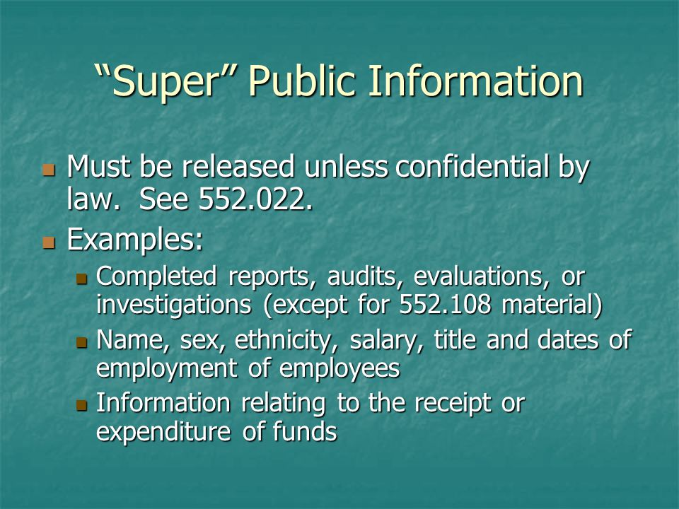 Super Public Information Must be released unless confidential by law.