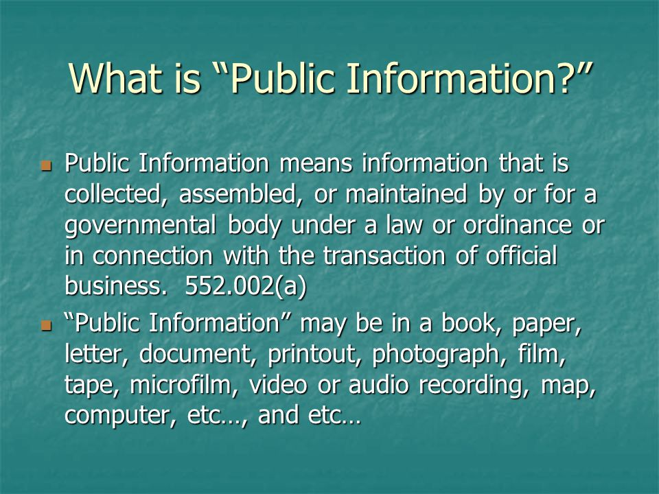 Examples of Public Information Information on the computer Information on the computer Reports Reports Handwritten Notes Handwritten Notes Emails/Instant Messages Emails/Instant Messages Photographs/Maps Photographs/Maps Video or Audio Tapes (Digital or Analogue) Video or Audio Tapes (Digital or Analogue) Documentary Evidence Documentary Evidence
