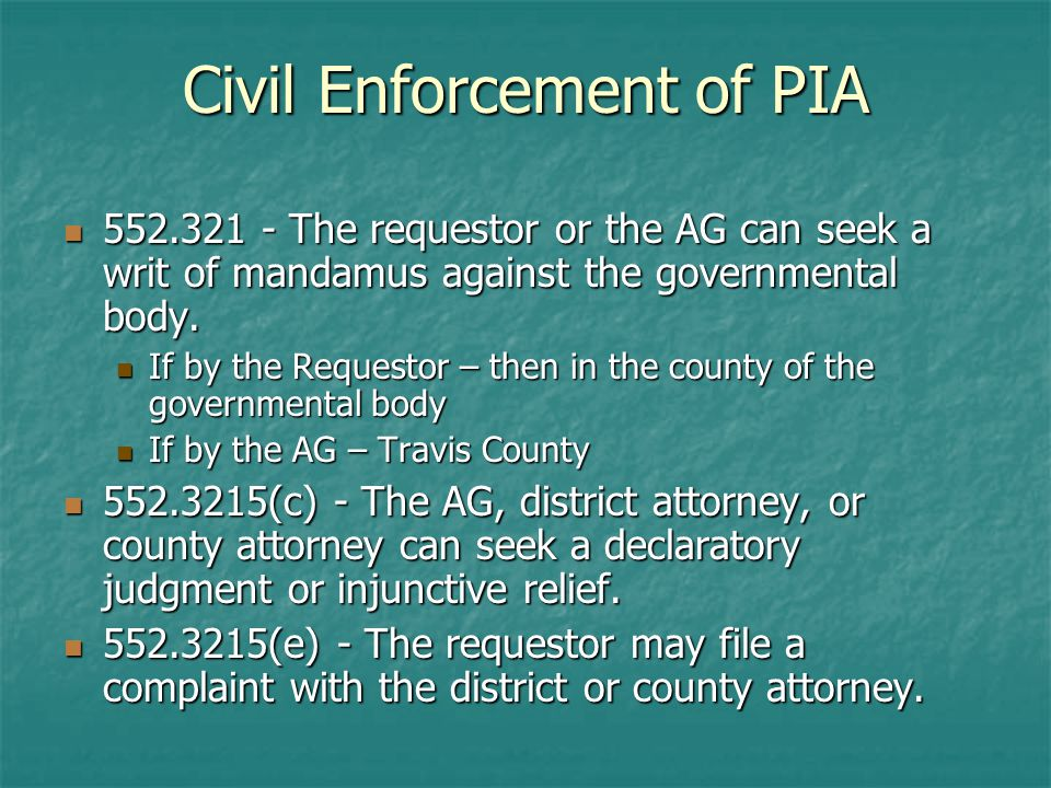Civil Enforcement of PIA The requestor or the AG can seek a writ of mandamus against the governmental body.
