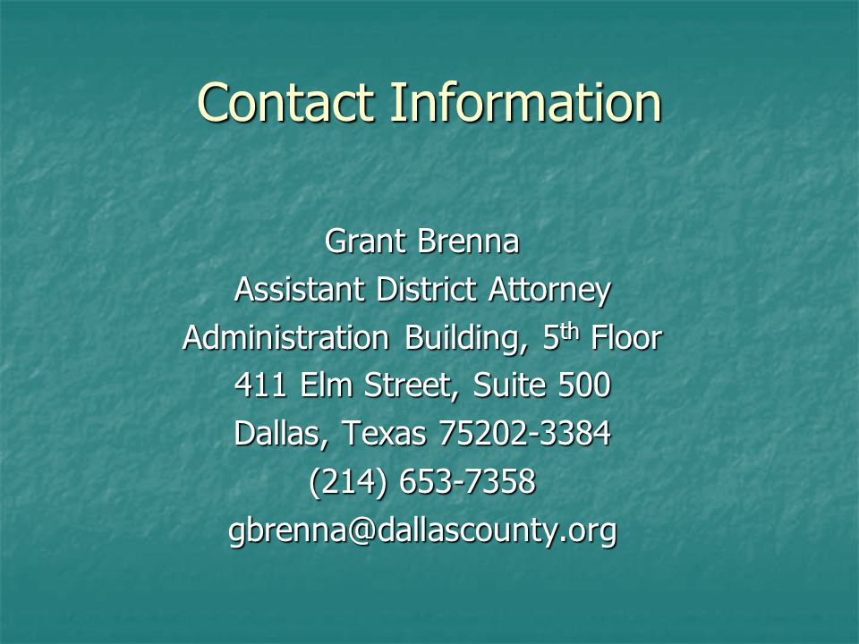Contact Information Grant Brenna Assistant District Attorney Administration Building, 5 th Floor 411 Elm Street, Suite 500 Dallas, Texas (214)