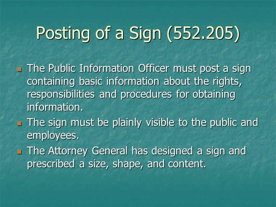 Posting of a Sign ( ) The Public Information Officer must post a sign containing basic information about the rights, responsibilities and procedures for obtaining information.