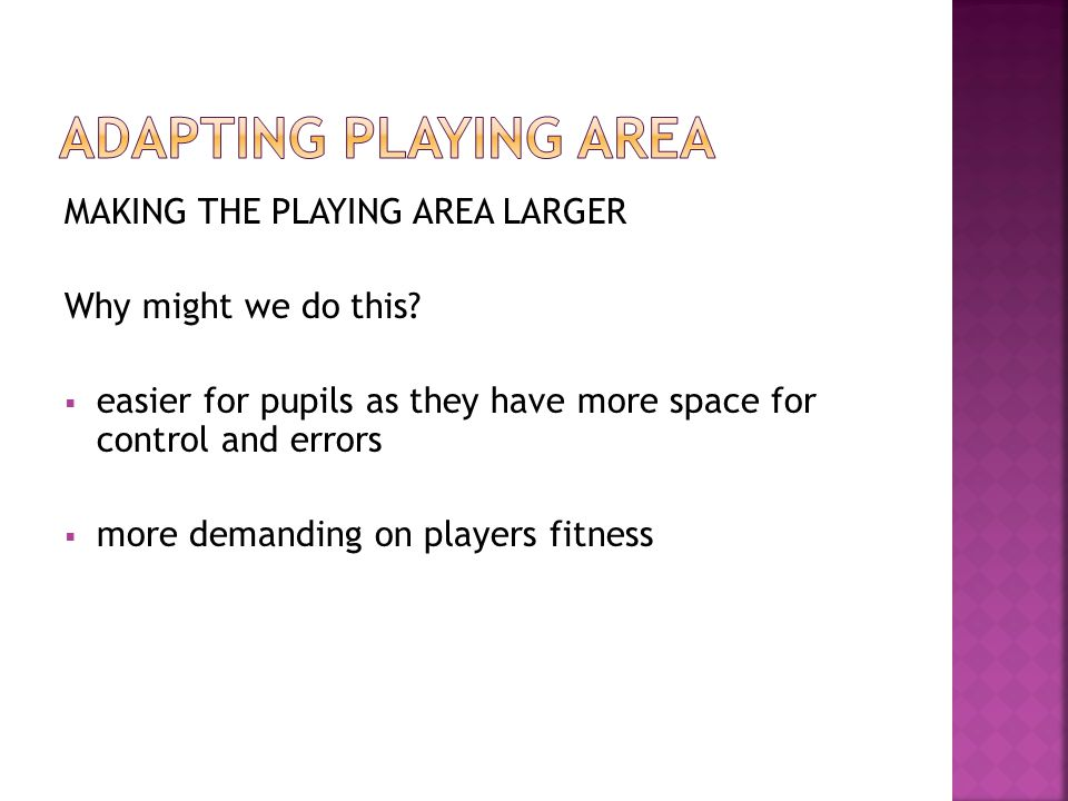MAKING THE PLAYING AREA SMALLER eg.