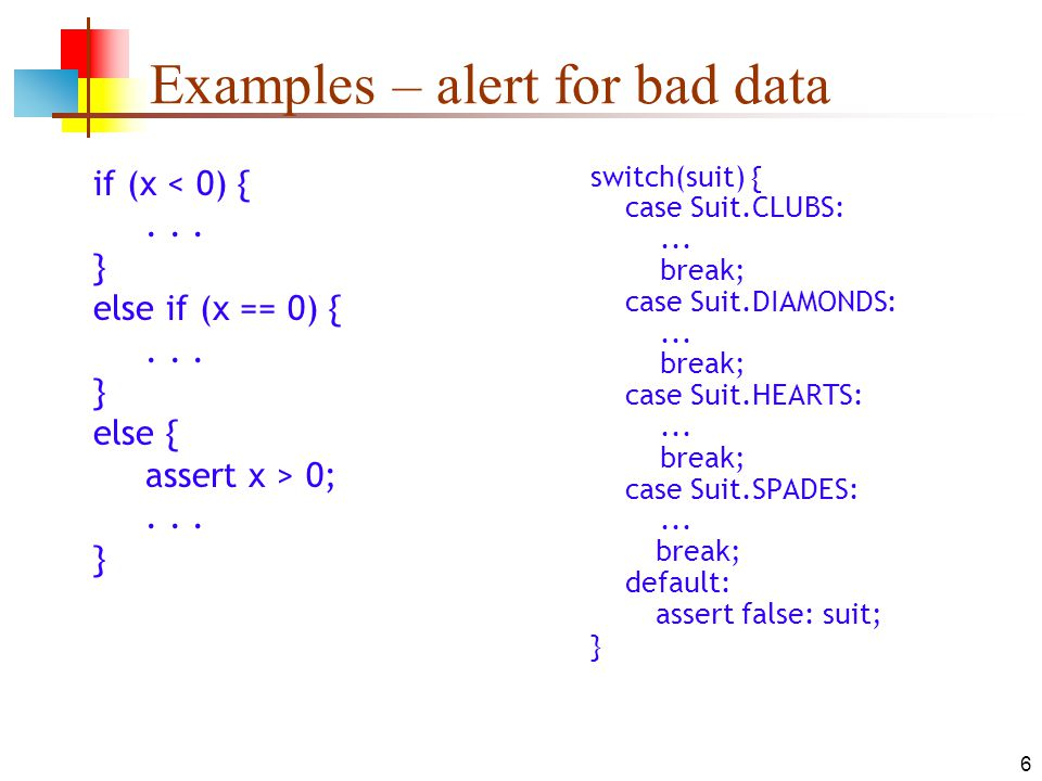 6 Examples – alert for bad data if (x 0;... } switch(suit) { case Suit.CLUBS:...