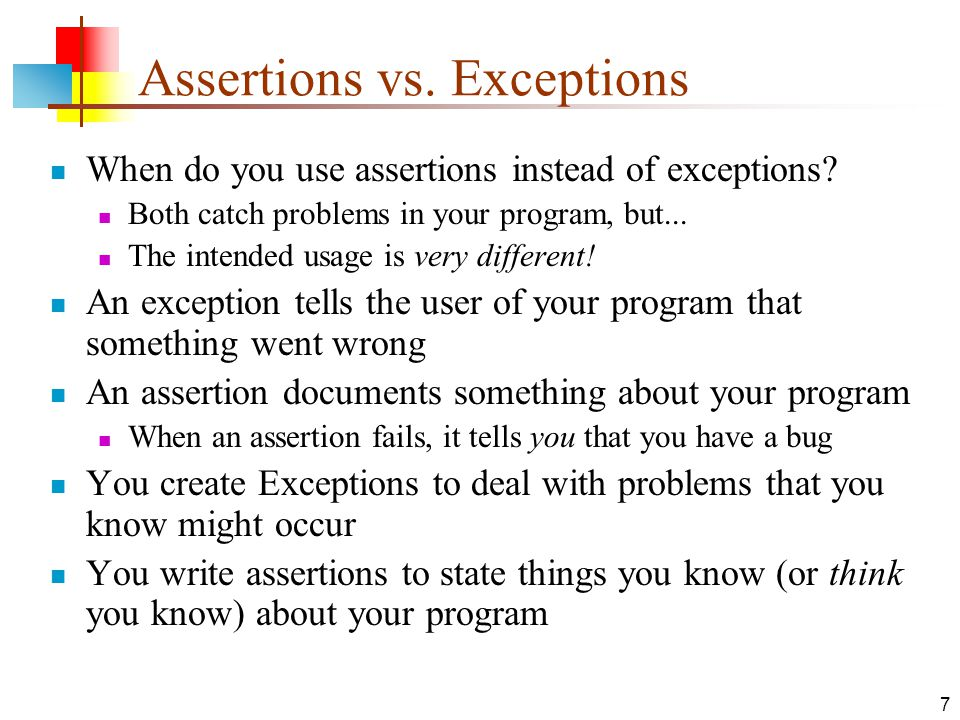 7 Assertions vs. Exceptions When do you use assertions instead of exceptions.