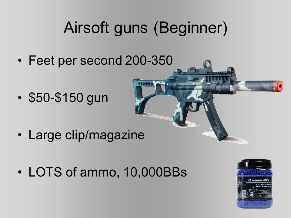 Best Airsoft Gun No Best Airsoft Gun Every person likes different gun For beginners advice see next slide