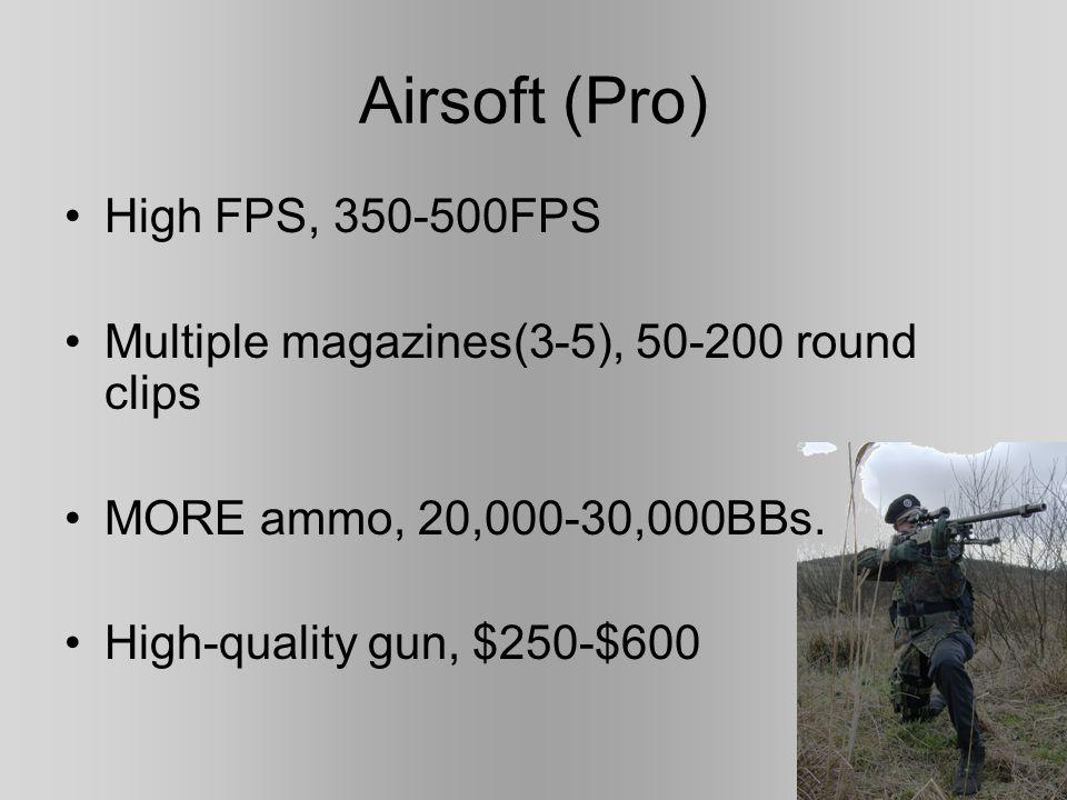 Airsoft guns (Beginner) Feet per second 200-350 $50-$150 gun Large clip/magazine LOTS of ammo, 10,000BBs
