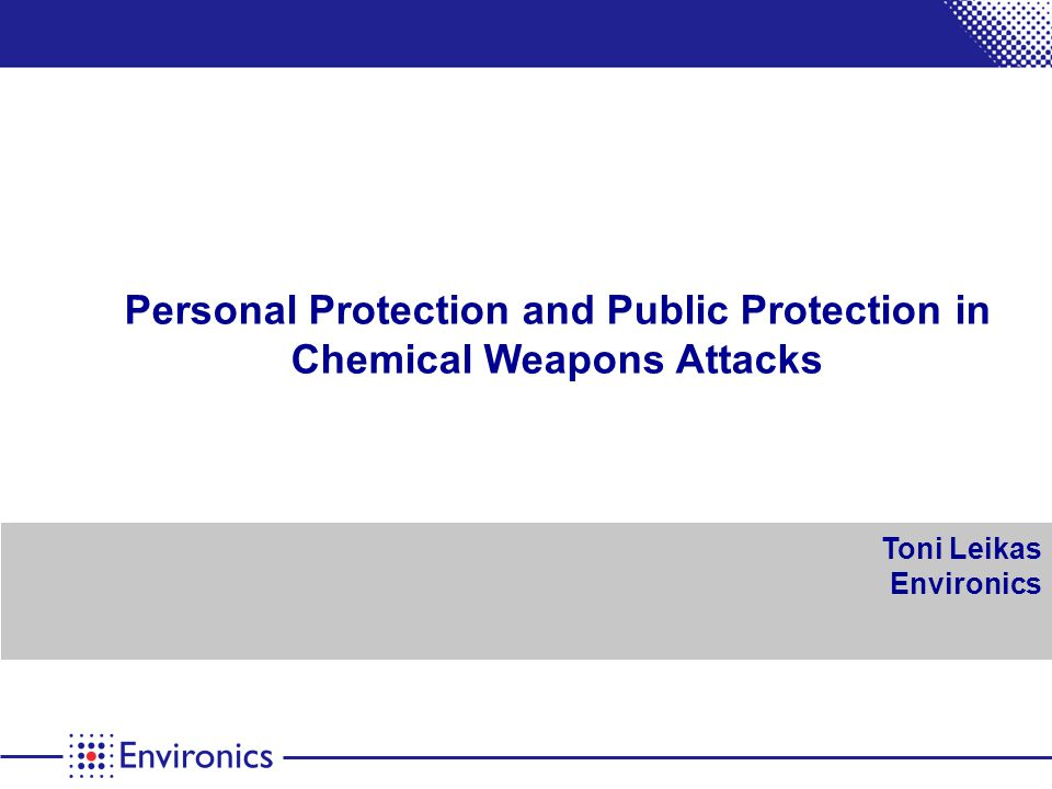 Personal Protection and Public Protection in Chemical Weapons Attacks Toni Leikas Environics