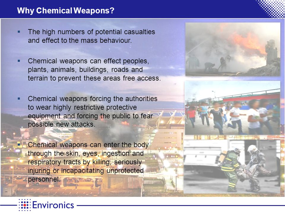 Why Chemical Weapons. The high numbers of potential casualties and effect to the mass behaviour.
