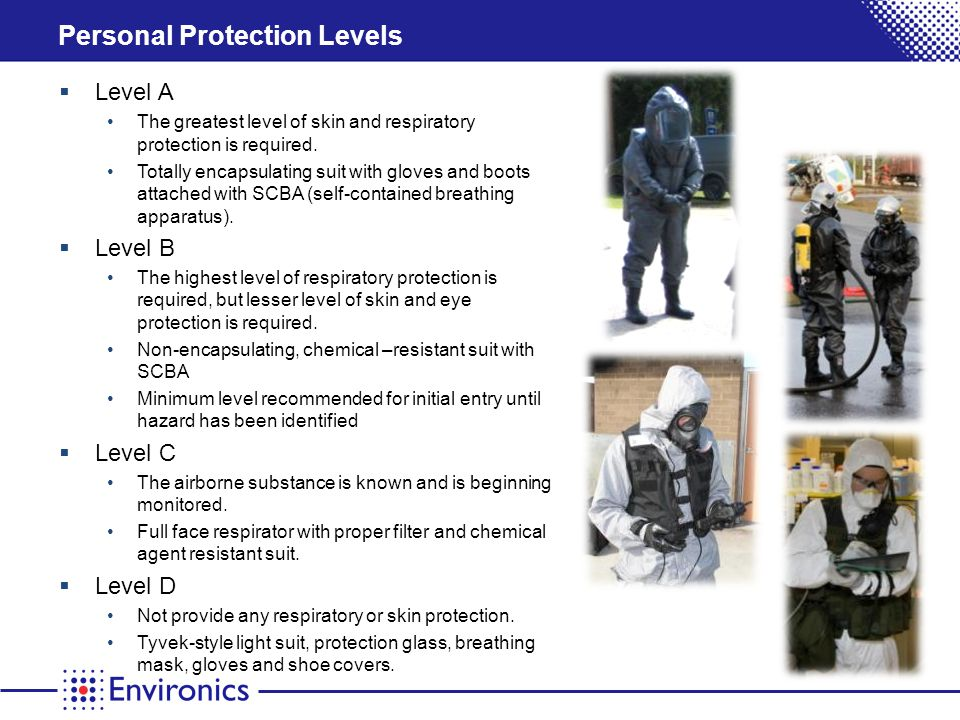 Personal Protection Levels Level A The greatest level of skin and respiratory protection is required.