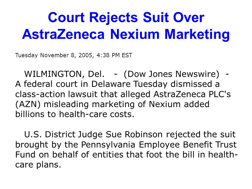 Court Rejects Suit Over AstraZeneca Nexium Marketing Tuesday November 8, 2005, 4:38 PM EST WILMINGTON, Del.